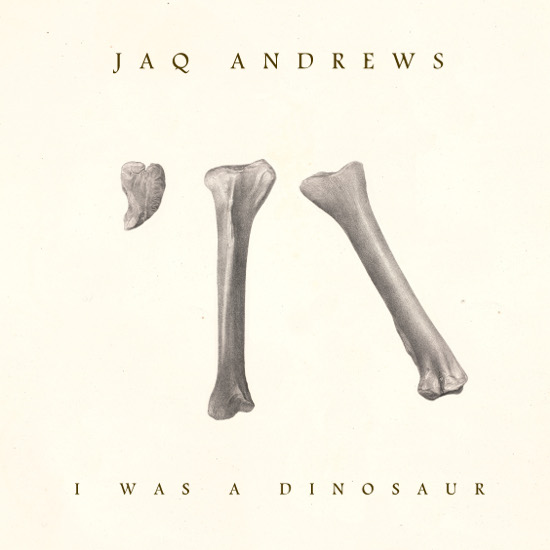 jaQ Andrews - I Was a Dinosaur